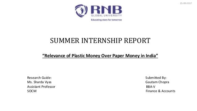 """SUMMER INTERNSHIP REPORT """"Relevance of Plastic Money Over Paper Money in India"""" 25-09-2017 Research Guide: Submitted By: M..."""