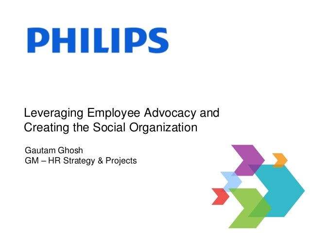 Leveraging Employee Advocacy andCreating the Social OrganizationGautam GhoshGM – HR Strategy & Projects