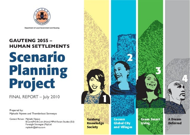 GAUTENG 2055 – HUMAN SETTLEMENTS  Scenario Planning Project FINAL REPORT – July 2010  2 3  4  1  Prepared by: Mphathi Nyew...