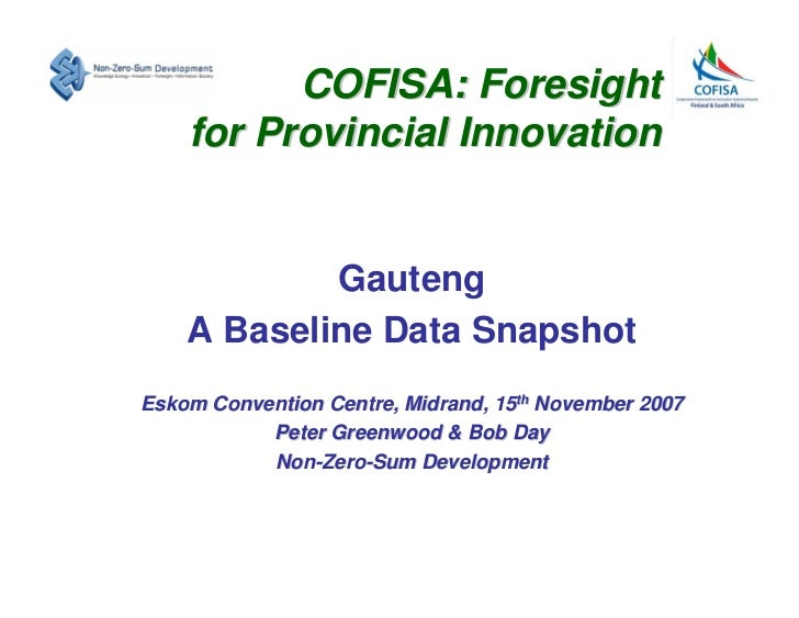 COFISA: Foresight     for Provincial Innovation               Gauteng     A Baseline Data Snapshot Eskom Convention Centre...