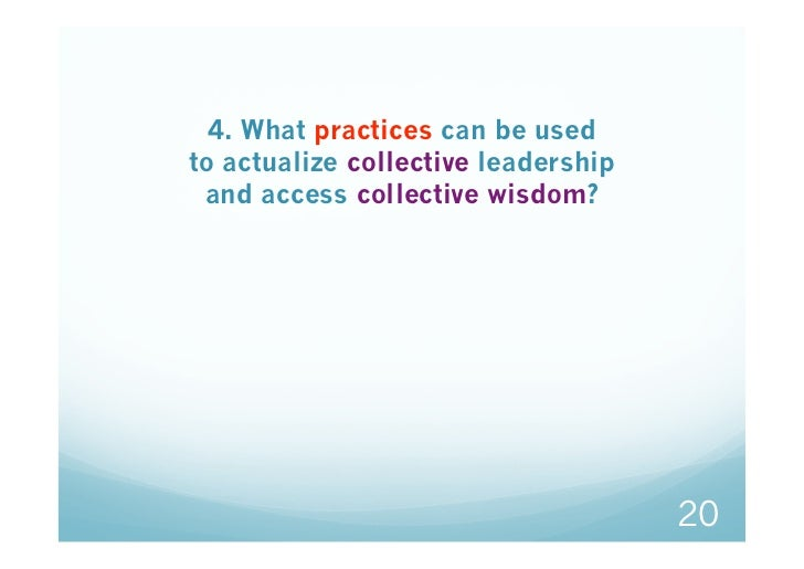 4. What practices can be usedto actualize collective leadership and access collective wisdom?                             ...
