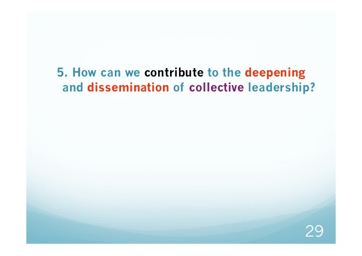 5. How can we contribute to the deepening and dissemination of collective leadership?                                     ...