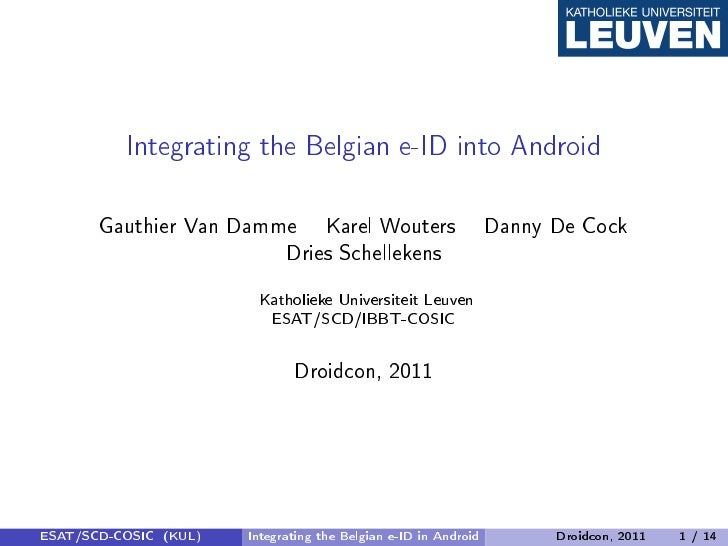 Integrating the Belgian e-ID into Android       Gauthier Van Damme Karel Wouters                          Danny De Cock   ...