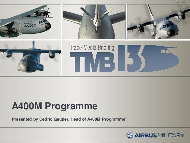 May 2013A400M ProgrammePresented by Cedric Gautier, Head of A400M Programme