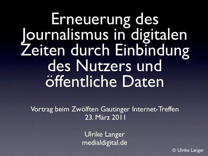 Erneuerung desJournalismus in digitalenZeiten durch Einbindung    des Nutzers und   öffentliche Daten Vortrag beim Zwölfte...
