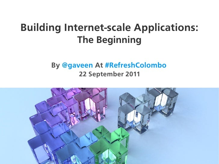 Building Internet-scale Applications:            The Beginning      By @gaveen At #RefreshColombo            22 September ...
