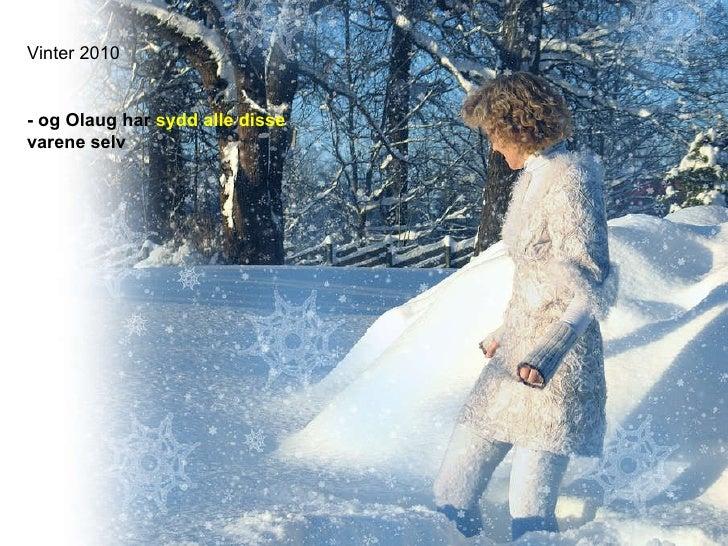 Vinter 2010 - og Olaug har  sydd alle disse  varene selv