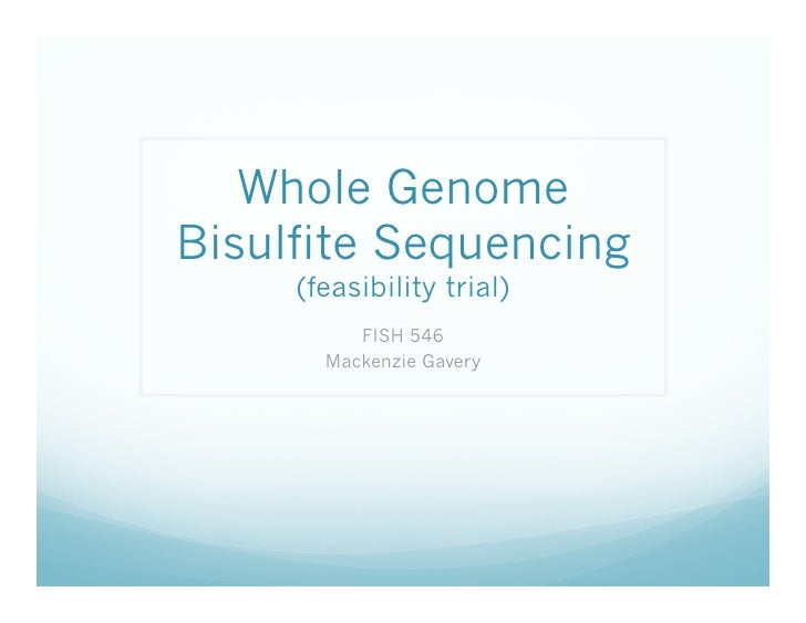 Whole Genome Bisulfite Sequencing      (feasibility trial)           FISH 546        Mackenzie Gavery