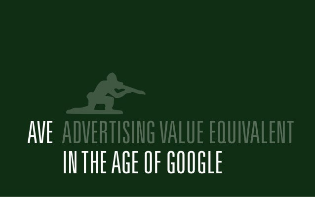 AVE ADVERTISING VALUE EQUIVALENT  IN THE AGE OF GOOGLE