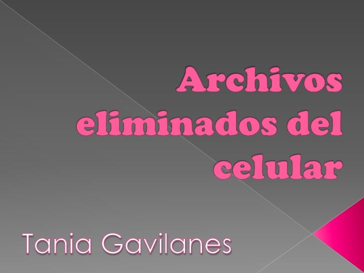 Archivoseliminados del celular<br />Tania Gavilanes<br />