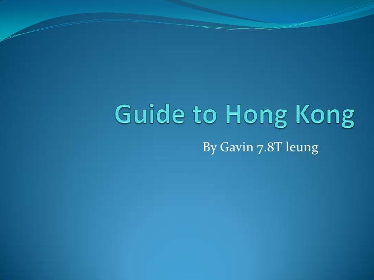 Guide to Hong Kong<br />By Gavin 7.8T leung<br />