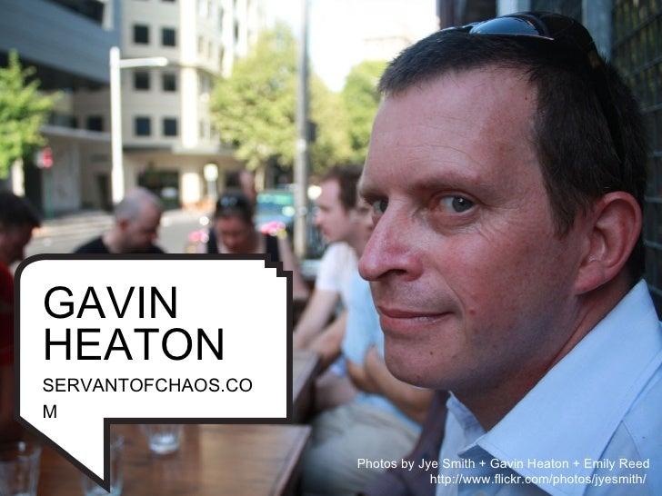 GAVIN HEATON SERVANTOFCHAOS.CO M                      Photos by Jye Smith + Gavin Heaton + Emily Reed                     ...