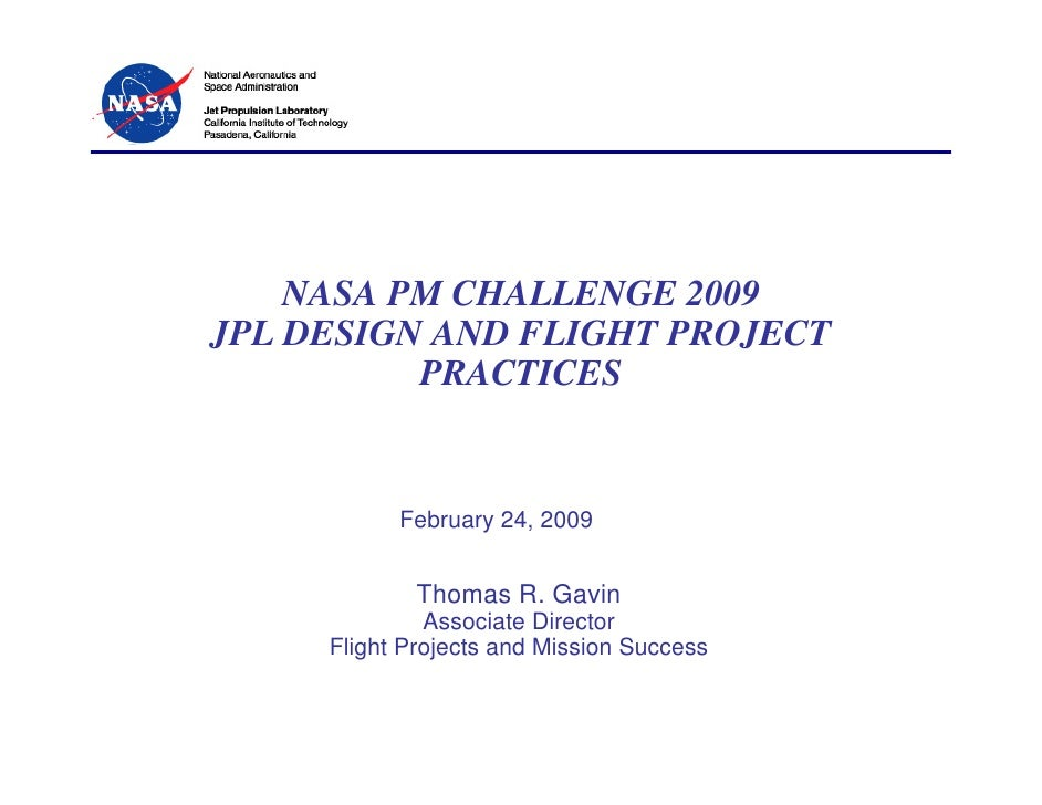 NASA PM CHALLENGE 2009JPL DESIGN AND FLIGHT PROJECT          PRACTICES           February 24, 2009             Thomas R. G...