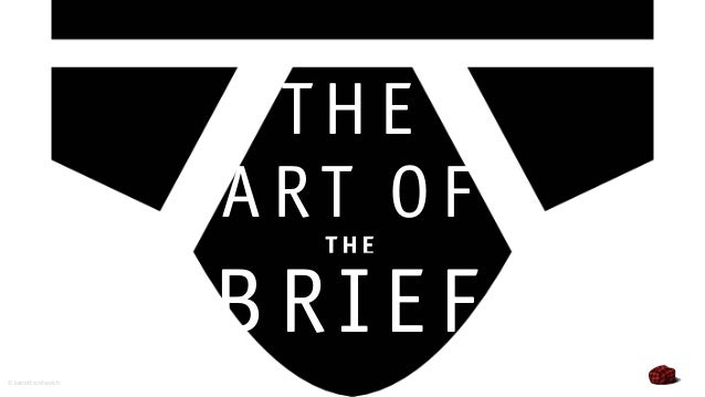 © barrett and welsh BRIEF THE AR T OF T HE