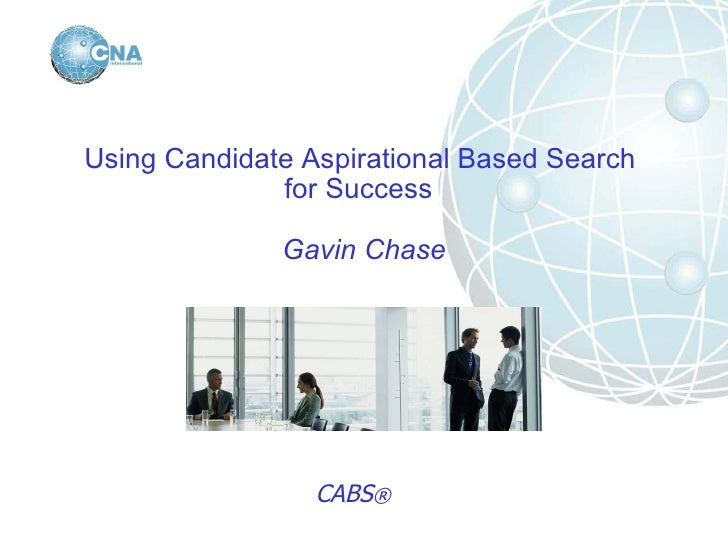 Using Candidate Aspirational Based Search  for Success   Gavin Chase CABS ®