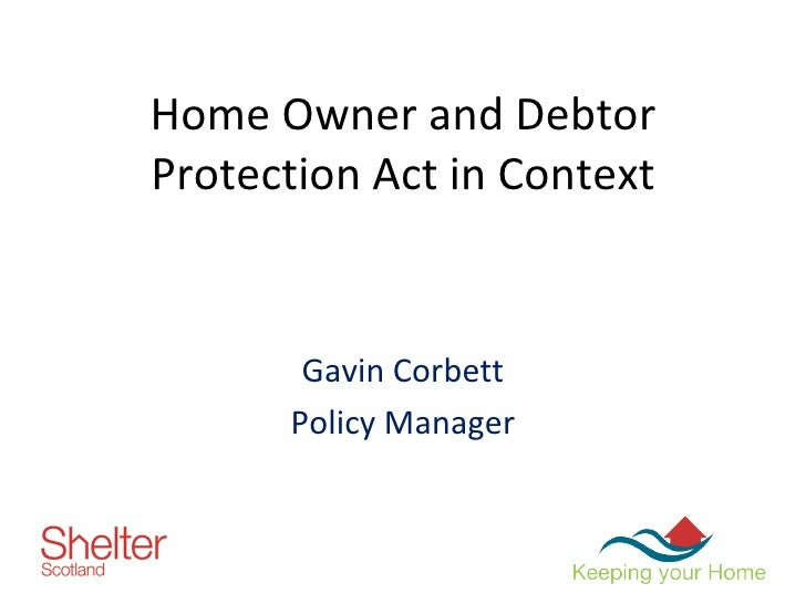 Home Owner and Debtor Protection Act in Context Gavin Corbett Policy Manager
