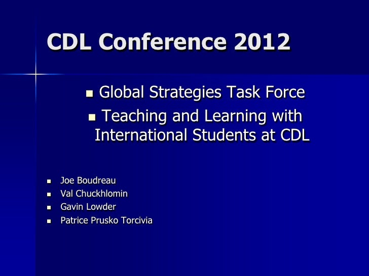 CDL Conference 2012           Global Strategies Task Force           Teaching and Learning with           International ...