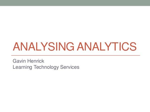 ANALYSING ANALYTICS Gavin Henrick Learning Technology Services