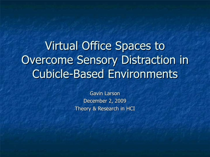 Virtual Office Spaces to Overcome Sensory Distraction in Cubicle-Based Environments Gavin Larson December 2, 2009 Theory &...