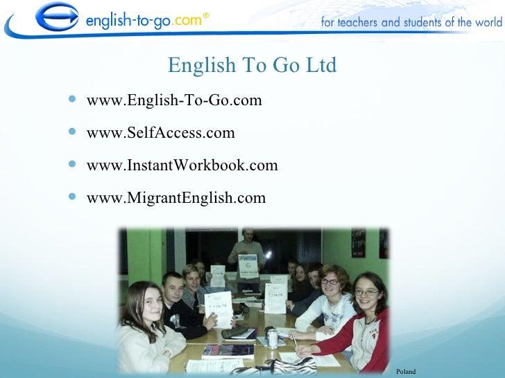 English To Go Ltd  www.English-To-Go.com  www.SelfAccess.com  www.InstantWorkbook.com  www.MigrantEnglish.com         ...
