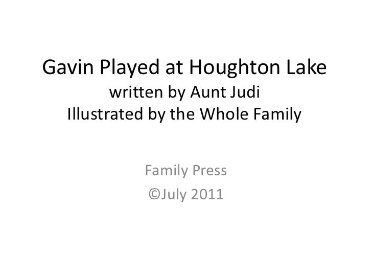 Gavin Played at Houghton Lakewritten by Aunt JudiIllustrated by the Whole Family<br />Family Press<br />©July 2011<br />
