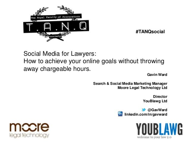#TANQsocialSocial Media for Lawyers:How to achieve your online goals without throwingaway chargeable hours.               ...