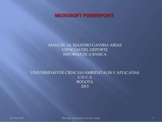 MANUEL AL EJANDRO GAVIRIA ARIAS CIENCIAS DEL DEPORTE INFORMÁTICA BÁSICA UNIVERSIDAD DE CIENCIAS AMBIENTALES Y APLICADAS U....