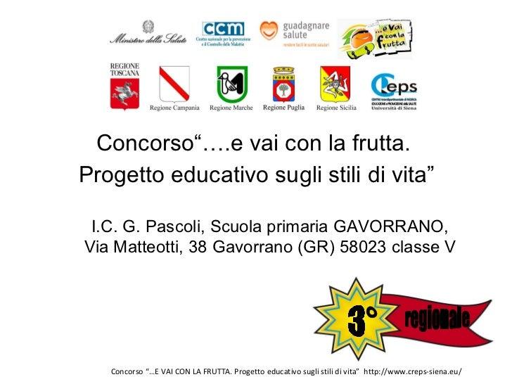 """<ul><li>Concorso""""….e vai con la frutta.  </li></ul><ul><li>Progetto educativo sugli stili di vita"""" </li></ul>I.C. G. Pasco..."""