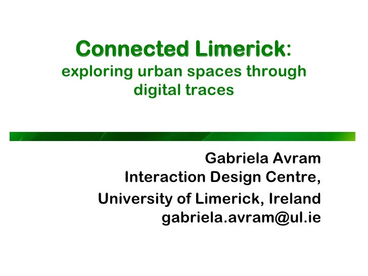 Connected Limerick:exploring urban spaces through         digital traces                   Gabriela Avram       Interactio...