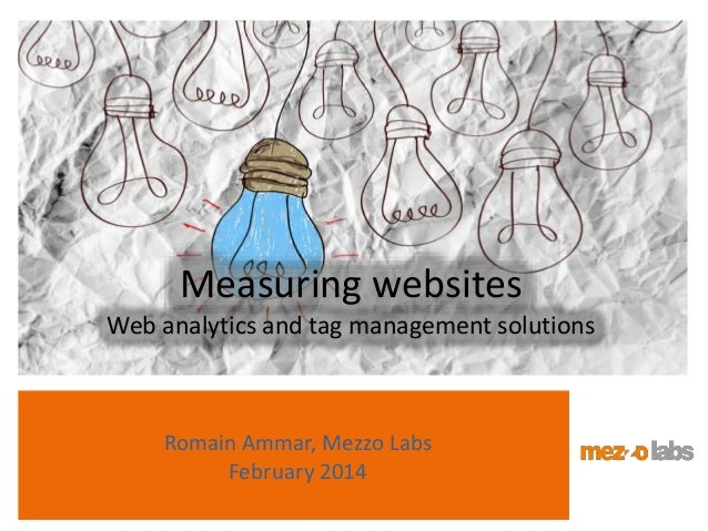 Romain Ammar, Mezzo Labs February 2014 Measuring websites Web analytics and tag management solutions