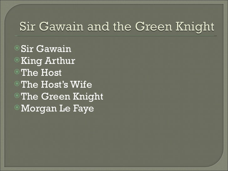 <ul><li>Sir Gawain </li></ul><ul><li>King Arthur </li></ul><ul><li>The Host </li></ul><ul><li>The Host's Wife </li></ul><u...