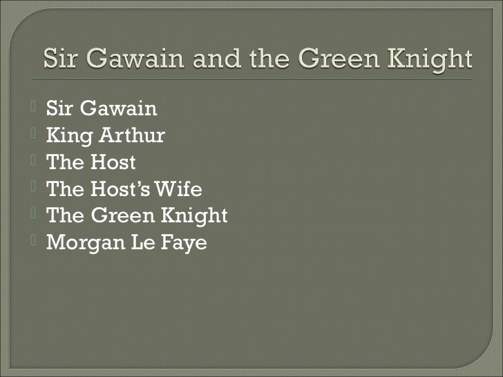    Sir Gawain   King Arthur   The Host   The Host's Wife   The Green Knight   Morgan Le Faye