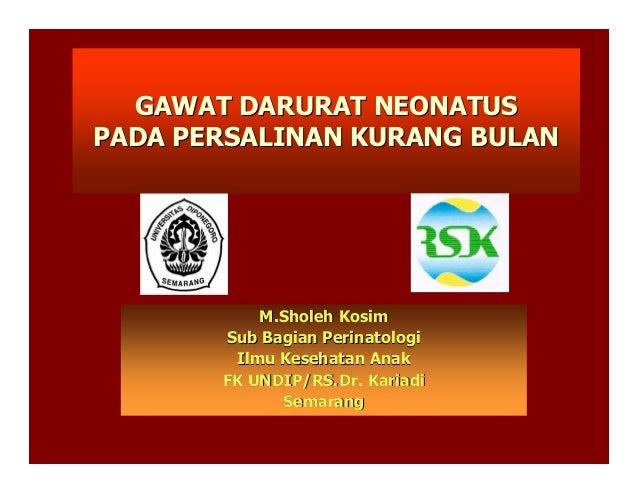 GAWAT DARURAT NEONATUSPADA PERSALINAN KURANG BULAN           M.Sholeh Kosim       Sub Bagian Perinatologi        Ilmu Kese...