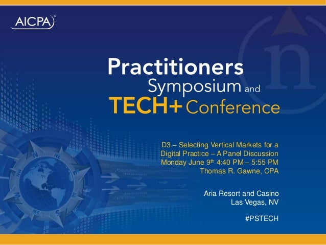 Aria Resort and Casino Las Vegas, NV D3 – Selecting Vertical Markets for a Digital Practice – A Panel Discussion Monday Ju...