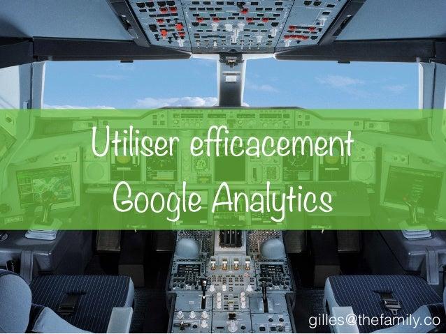 gilles@thefamily.co Utiliser efficacement Google Analytics