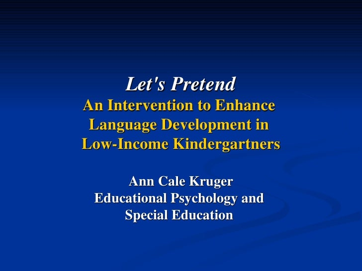 Let's Pretend An Intervention to Enhance  Language Development in  Low-Income Kindergartners Ann Cale Kruger Educational P...