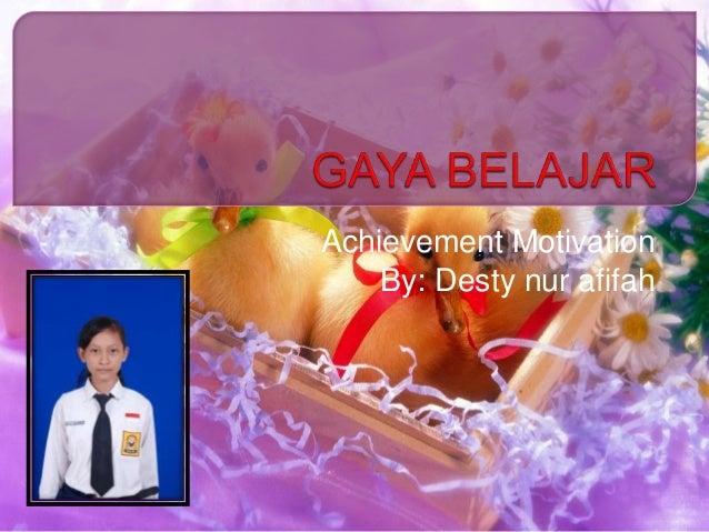 Achievement Motivation By: Desty nur afifah