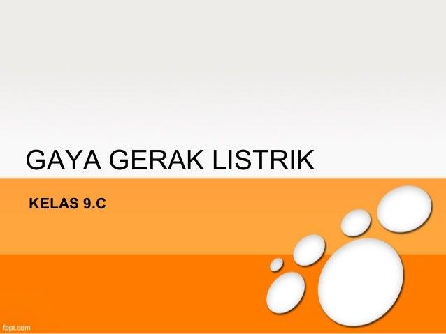 GAYA GERAK LISTRIKKELAS 9.C