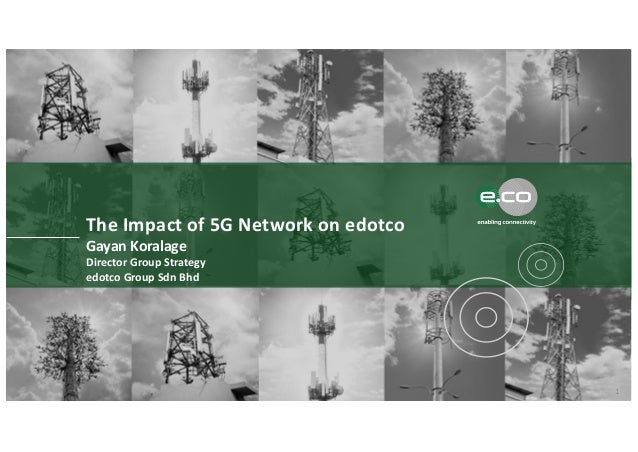 DOCUMENT TITLEThe Impact of 5G Network on edotco Gayan Koralage Director Group Strategy edotco Group Sdn Bhd 1