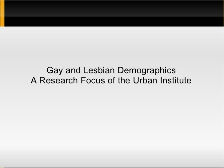 Gay and Lesbian Demographics A Research Focus of the Urban Institute