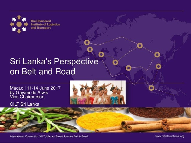 International Convention 2017 Macao Sri Lanka's Perspective on Belt and Road Macao | 11-14 June 2017 by Gayani de Alwis Vi...