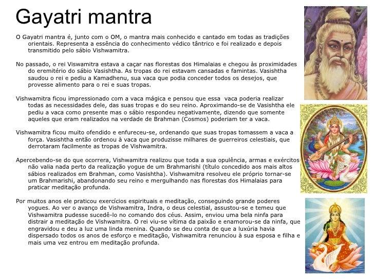 Gayatri mantra <ul>O Gayatri mantra é, junto com o OM, o mantra mais conhecido e cantado em todas as tradições orientais. ...