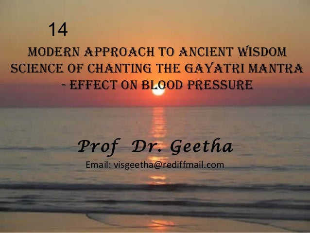 14 Modern approach to ancient wisdoM science of chanting the gayatri Mantra - effect on BLood pressUre  Prof Dr. Geetha Em...