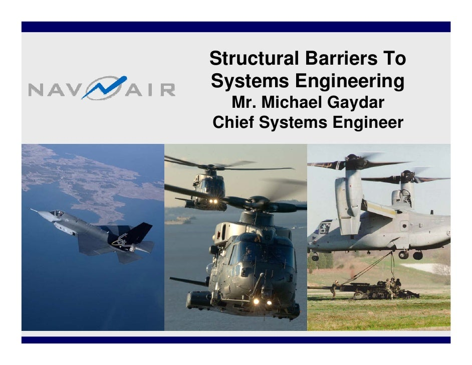Structural Barriers ToSystems Engineering  Mr. Michael GaydarChief Systems Engineer