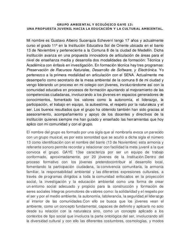 GRUPO AMBIENTAL Y ECOLÓGICO GAYE 13: UNA PROPUESTA JUVENIL HACIA LA EDUCACIÓN Y LA CULTURAL AMBIENTAL.  Mi nombre es Gusta...