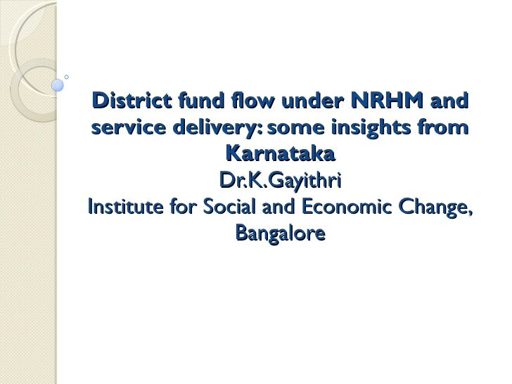 District fund flow under NRHM and service delivery: some insights from Karnataka Dr.K.Gayithri Institute for Social and Ec...