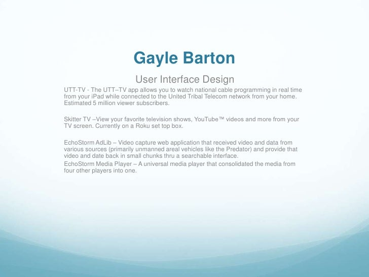 Gayle Barton                          User Interface DesignUTT-TV - The UTT–TV app allows you to watch national cable prog...