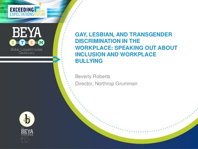 GAY, LESBIAN, AND TRANSGENDER DISCRIMINATION IN THE WORKPLACE: SPEAKING OUT ABOUT INCLUSION AND WORKPLACE BULLYING Beverly...