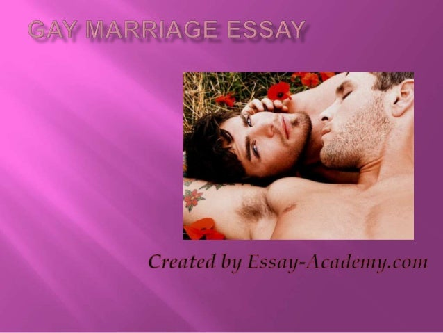 gay marriage essay if you have to write a gay marriage essay we recommend you to narrow this