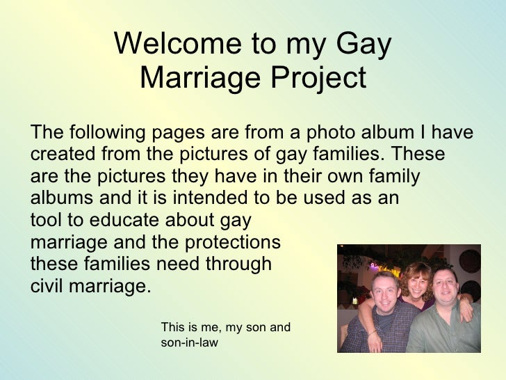 Welcome to my Gay Marriage Project <ul><li>The following pages are from a photo album I have created from the pictures of ...